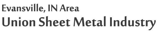 Evansville Indiana Area Union Sheet Metal Industry
